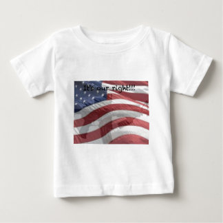 It's our right patriotism baby T-Shirt