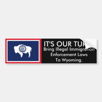 IT'S OUR TURN, Wyoming Car Bumper Sticker