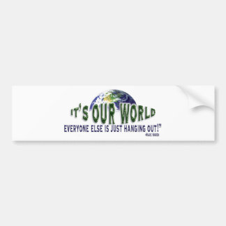 IT'S OUR WORLD! BUMPER STICKER