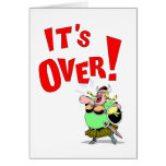 Its OVER! Greeting Card