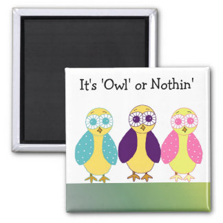 It's Owl or Nothin' 2 Inch Square Magnet