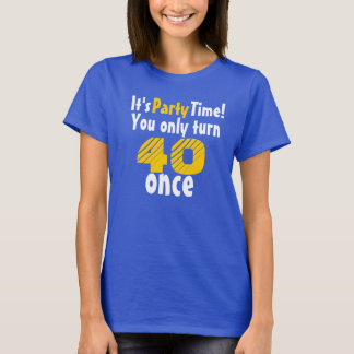 It's party time you only turn 40 once T-Shirt