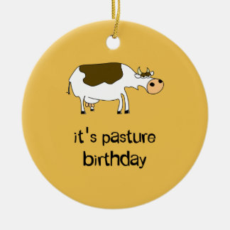 It's pasture birthday funny cow ceramic ornament