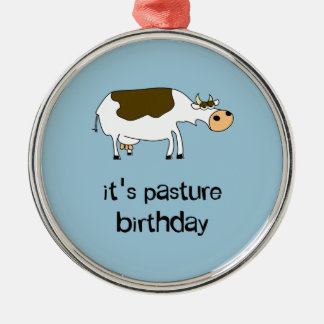 It's pasture birthday funny cow metal ornament