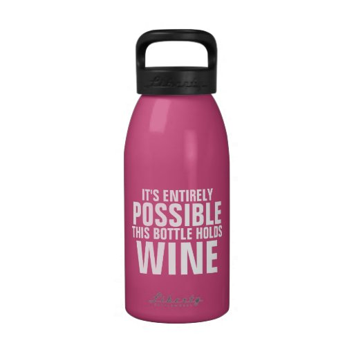It's Possible This is Wine Water Bottle