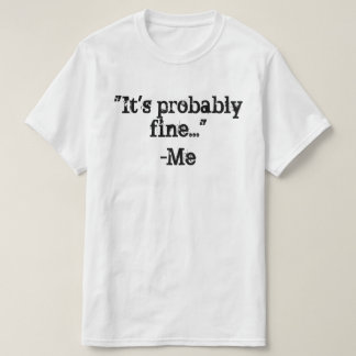 It's probably fine T-Shirt