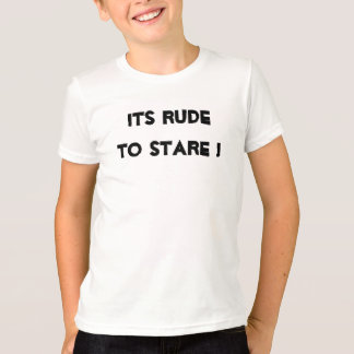Its Rude to Stare Tshirt