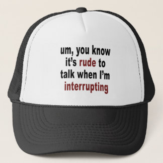 It's Rude to Talk Trucker Hat