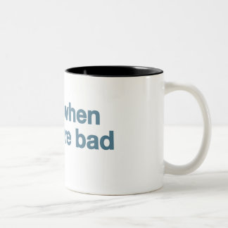 It's Sad When Things Are Bad mug