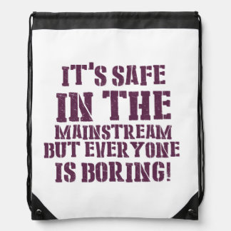 It's save in the mainstream but everyone is boring drawstring bag