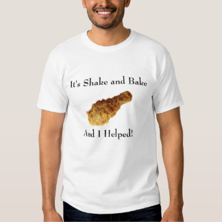 It's Shake and Bake , And I Helped! Tee Shirt