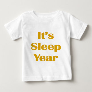 It's Sleep Year Baby T-Shirt