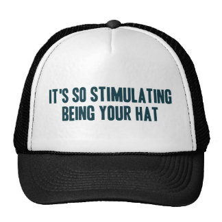 It's So Stimulating Being Your Hat