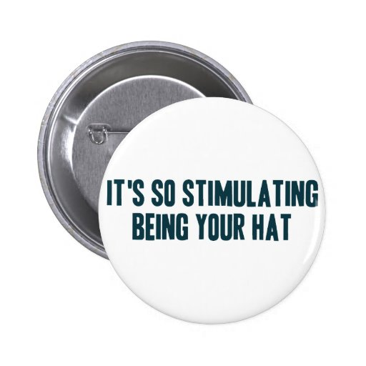 It's So Stimulating Being Your Hat 2 Inch Round Button