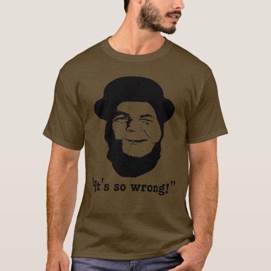 """It's so wrong!"" T-Shirt"