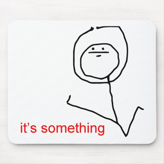its_something_meme_mouse_pad r3dddd27a15c54ddba411777c368135f6_x74vi_8byvr_540 it's something meme mouse pad zazzle com