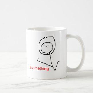 It's something - meme mugs