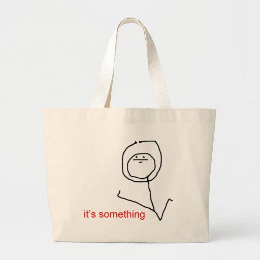 It's something - meme tote bag