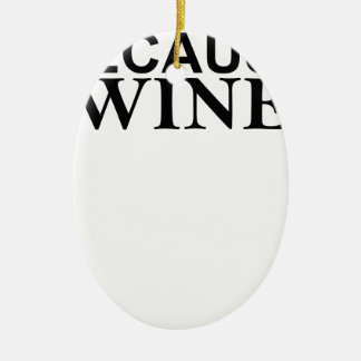 It's sort of the answer to everything BECAUSE WINE Ceramic Ornament