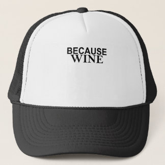It's sort of the answer to everything BECAUSE WINE Trucker Hat