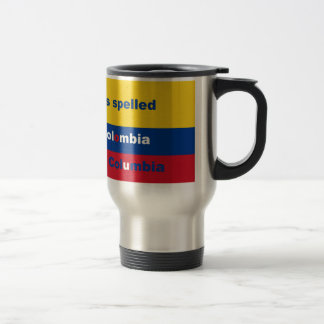 It's spelled Colombia not Columbia Travel Mug