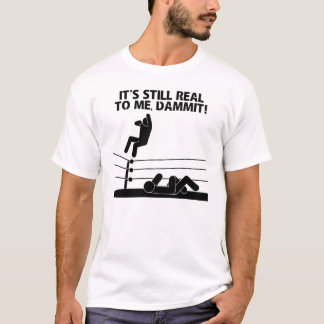 It's Still Real to Me, Dammit! T-Shirt