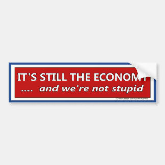 Its Still the Economy Political Satire Bumper Sticker