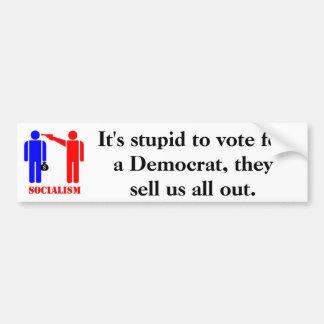 It's stupid to vote for a Democrat Car Bumper Sticker
