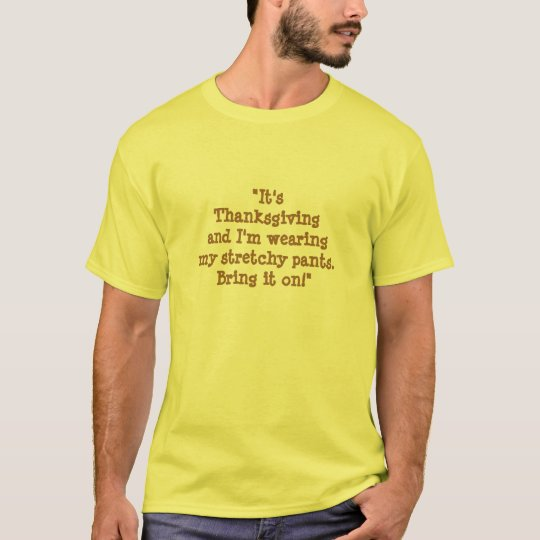 """It's Thanksgiving..wearing stretchy pants."" T-Shirt"