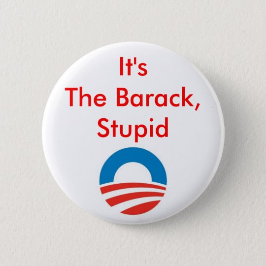 It's the Barack, stupid Button