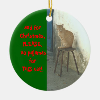 """""""IT'S THE CAT'S PAJAMAS"""" (BUT NOT THIS YEAR) Double-Sided CERAMIC ROUND CHRISTMAS ORNAMENT"""