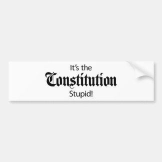 It's the Constitution, Stupid! Bumper Sticker
