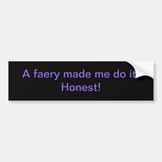 Its the fairy's fault bumper sticker