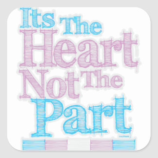 Its The Heart Not The Part Transgender Square Sticker