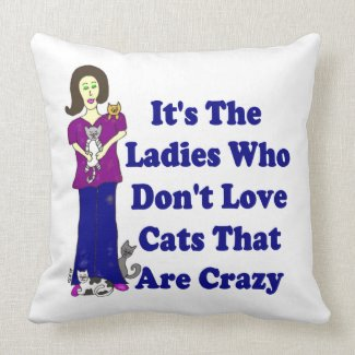 It's The Ladies Who Don't Love Cats That Are Crazy Throw Pillows