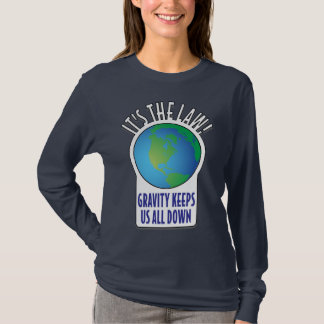 It's the law! Gravity keeps us all down T-Shirt