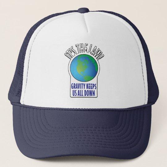 It's the law! Gravity keeps us all down Trucker Hat