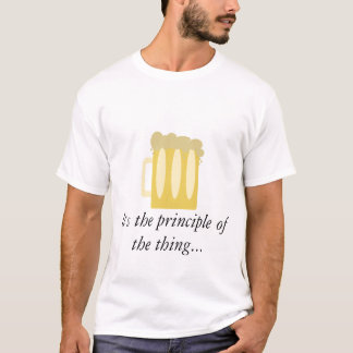 It's the principle of the thing... T-Shirt