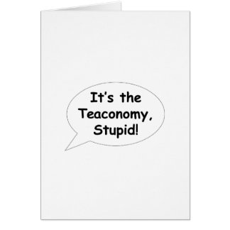 It's the Teaconomy, Stupid! Greeting Cards