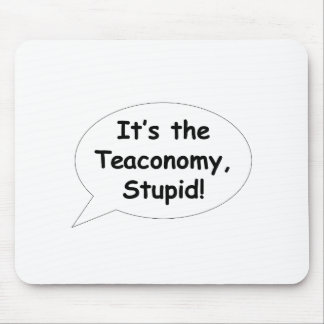 It's the Teaconomy, Stupid! Mouse Pad