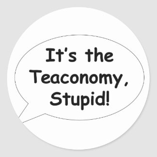 It's the Teaconomy, Stupid! Stickers