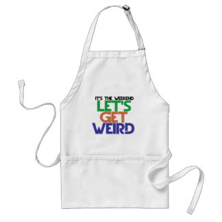 Its the weekend lets get weird adult apron