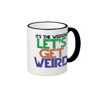 Its the weekend lets get weird ringer coffee mug