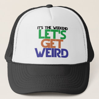 Its the weekend lets get weird trucker hat