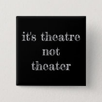 It's theatre not theater short sleeve button pin