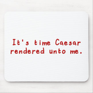 It's time Caesar rendered unto me Mouse Pad