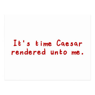 It's time Caesar rendered unto me Postcard