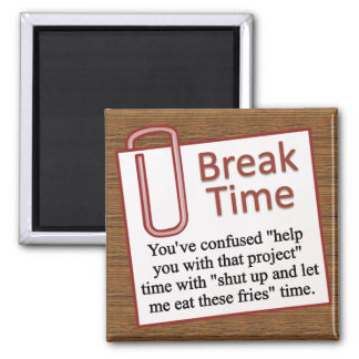 It's time for a break 2 inch square magnet