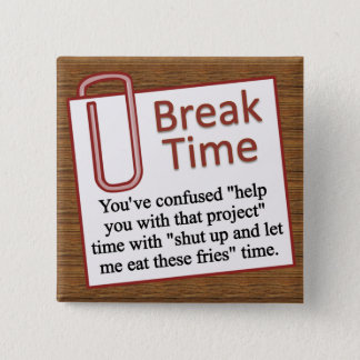 It's time for a break pinback button