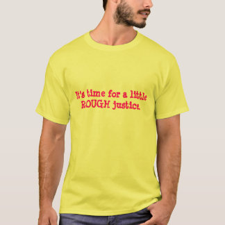 It's time for a little ROUGH justice. T-Shirt